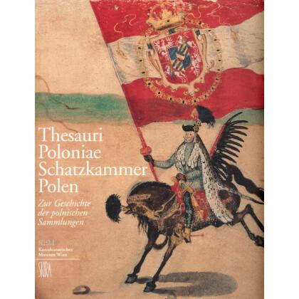 Thesauri Poloniae, Schatzkammer Polen. Zur Geschichte der polnischen Sammlung