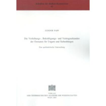 Die Verleihungs-, Bekräftigungs- und Vertragsurkunden der Osmanen für Ungarn und Siebenbürgen. Eine quellenkritische Untersuchung