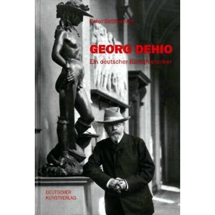 Peter Betthausen. Georg Dehio. Ein deutscher Kunsthistoriker
