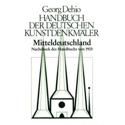 Mitteldeutschland. Nachdruck der Erstausgabe von 1905. Georg Dehio Handbuch der Deutschen Kunstdenkmäler