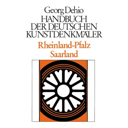 Rheinland Pfalz, Saarland. Georg Dehio: Handbuch der Deutschen Kunstdenkmäler