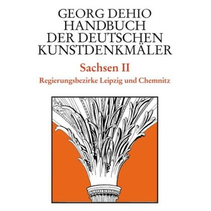 Sachsen II. Regierungsbezirke Leipzig und Chemnitz. Georg Dehio: Handbuch der Deutschen Kunstdenkmäler