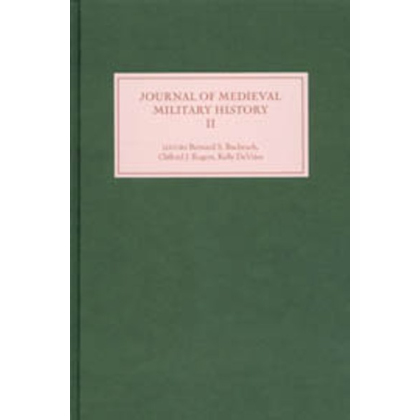 Journal of Medieval Military History. Volume II. Edited by Bernard S. Bachrach. Edited by Clifford J. Rogers. Edited by Kelly DeVries