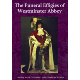 The Funeral Effigies of Westminster Abbey. Edited by...