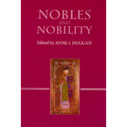 Nobles and Nobility in Medieval Europe. Concepts, Origins, Transformations. Edited by Anne J. Duggan