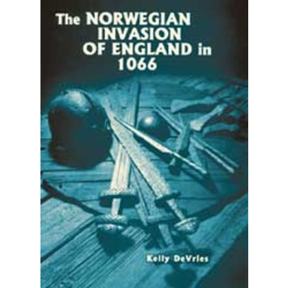 The Norwegian Invasion of England in 1066. Kelly DeVries