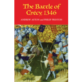 The Battle of Crécy, 1346. Andrew Ayton & Sir Philip Preston