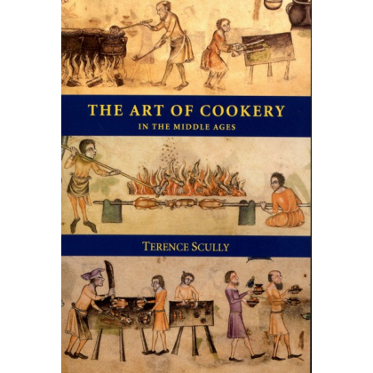 The Art of Cookery in the Middle Ages. Terence Scully
