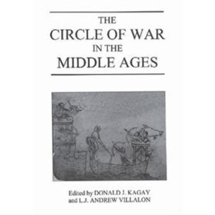 The Circle of War in the Middle Ages. Essays on Medieval Military and Naval History. Edited by Donald J. Kagay. Edited by L.J. Andrew Villalon