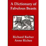 A Dictionary of Fabulous Beasts. Richard Barber & Anne...