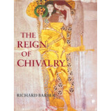 The Reign of Chivalry. Richard Barber