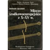 Miecze srodkowoeuropejskie z X-XV w.  Marian Glosek.  The...