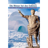 Die Römer bei den Eskimos und andere Persiflagen auf...