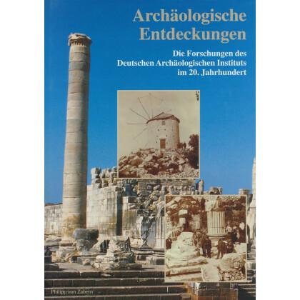 Archäologische Entdeckungen. Die Forschungen des Deutschen Archäologischen Instituts im 20. Jahrhundert