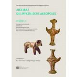 Aigeira I. Die mykenische Akropolis. Faszikel 3. Vormykenische Keramik. Kleinfunde