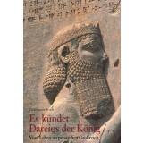 Es kündet Dareios der König - Leben im...