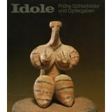 Idole - Frühe Götterbilder und Opfergaben