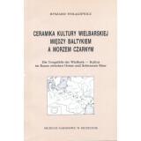 Ceramika Kultury Wielbraskiej Miedzy Baltykiem a Morzem...