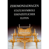 Zeremonialwagen: Statussymbole eisenzeitlicher Eliten