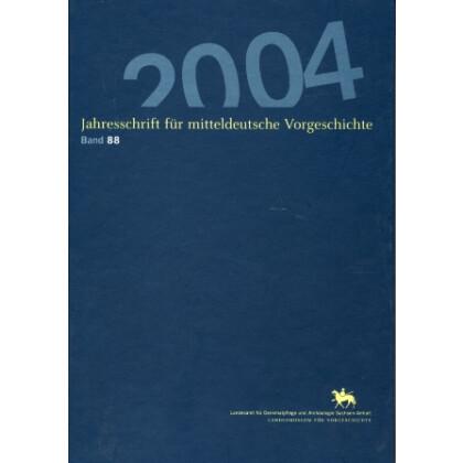 Jahresschrift für mitteldeutsche Vorgeschichte Band 88 - Halle 2004