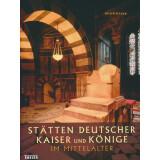 Stätten deutscher Kaiser und Könige im Mittelalter
