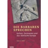 Die Barbaren sprechen. Kelten, Germanen und das...