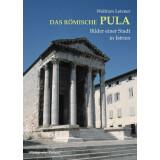 Das römische Pula - Bilder einer Stadt in Istrien