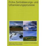 Frühe Zentralisierungs- und Urbanisierungsprozesse -...