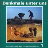 Denkmale unter uns. Bodendenkmalpflege im Land Brandenburg 1