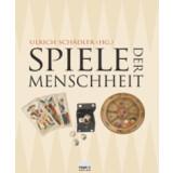 Spiele der Menschheit - 5000 Jahre Kulturgeschichte der...