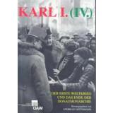 Karl I. (IV.), der Erste Weltkrieg und das Ende der...