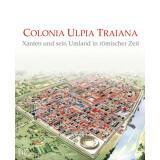 Colonia Ulpia Traiana - Xanten und sein Umland in...