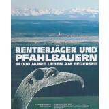 Rentierjäger und Pfahlbauern - 14000 Jahre Leben am...