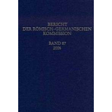 Bericht der Römisch-Germanischen Kommission, Band 87...