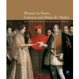 Women in power - Caterina and Maria de´Medici - The...