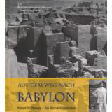 Auf dem Weg nach Babylon. Robert Koldewey - Ein...