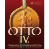 Otto IV. - Traum vom welfischen Kaisertum - Katalog zur...