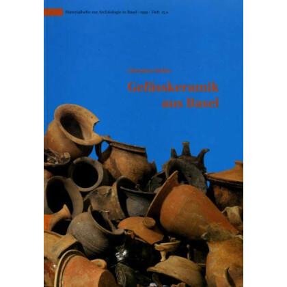 Gefässkeramik aus Basel - Untersuchungen zur spätmittelalterlichen und frühneuzeitlichen Gefässkeramik aus Basel - Typologie, Technologie, Funktion, Handwerk