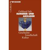 Sumerer und Akkader - Geschichte, Gesellschaft, Kultur