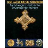 1250 Jahre Bistum Würzburg. Archäologisch - historische Zeugnisse der Frühzeit