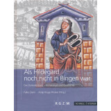 Als Hildegard noch nicht in Bingen war - Der...