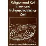 Religion und Kult in ur- und frühgeschichtlicher Zeit