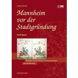Mannheim vor der Stadtgründung Teil 2, Band 1....
