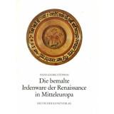 Die bemalte Irdenware der Renaissance in Mitteleuropa