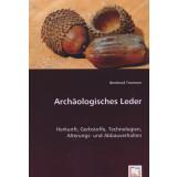 Archäologisches Leder - Herkunft, Gerbstoffe, Technologien, Alterungs- und Abbauverhalten