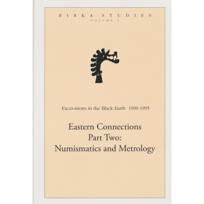 Eastern Connections Part Two - Numismatics and Metrology - Birka Studies, Vol. 6