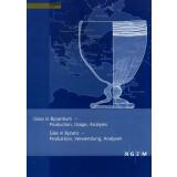 Glas in Byzanz - Produktion, Verwendung, Analysen ein...