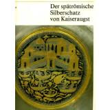 Der spätrömische Silberschatz von Kaiseraugst