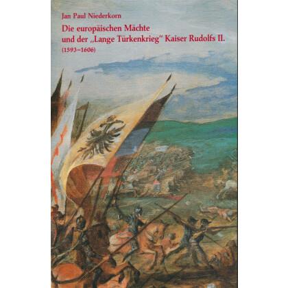 Die europäischen Mächte und der Lange Türkenkrieg Kaiser Rudolfs II. - 1593-1606