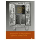 ...das Heilige sichtbar machen - Domschätze in Vergangenheit, Gegenwart und Zukunft